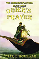 Ogier's Prayer: The Children of Arthur, Book Three by Tyler R. Tichelaar