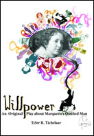 Willpower: An Original Play about Marquette's Ossified Man by Tyler R. Tichelaar